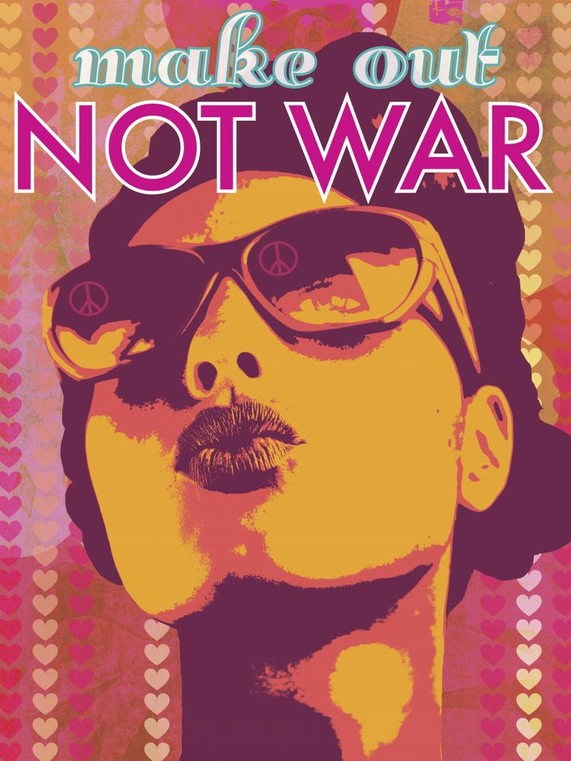 """Make Out Not War"" by Favianna Rodriguez, Courtesy of the Artist"